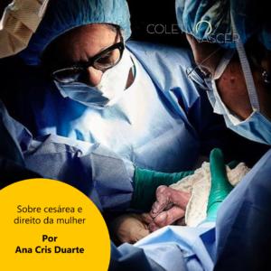Sobre Cesárea e o Direito da Mulher, por Ana Cris Duarte